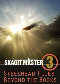 Skagit Master 3 - Steelhead Flies Beyond the Books - DVD